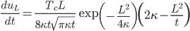 \displaystyle{ \frac{du_L}{dt} = \frac{T_c L}{8 \kappa t \sqrt{\pi \kappa t} } \exp \left(-\frac{L^2}{4 \kappa } \right) \left( 2 \kappa - \frac{L^2}{t} \right) }