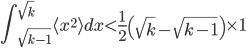 \displaystyle{ \int_{\sqrt{k-1}}^{\sqrt{k}} \langle x^2 \rangle dx < \frac{1}{2} \left( \sqrt{k} - \sqrt{k-1} \right) \times 1 }