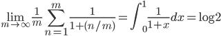 \displaystyle{ \lim_{m \to \infty} \frac{1}{m} \sum_{n=1}^{m} \frac{1}{1 + (n/m)} = \int_0^1 \frac{1}{1+x} dx = \log 2}