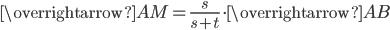 \displaystyle{ \overrightarrow{AM} = \frac{s}{s+t}  \cdot \overrightarrow{AB}}