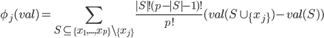 \displaystyle{ \phi_{j}(val) = \sum_{S \subseteq \{x_{1}, ..., x_{p}\} \backslash \{x_{j}\}} \frac{|S|!(p-|S| -1)!}{p!} (val (S \cup \{x_{j}\}) - val(S))}