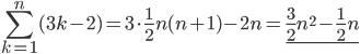 \displaystyle{ \sum_{k=1}^n (3k-2) = 3 \cdot \frac{1}{2} n(n+1) - 2n = \underline{ \frac{3}{2} n^2 - \frac{1}{2} n } }