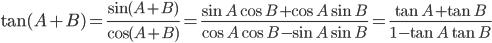 \displaystyle{ \tan{(A+B)} = \frac{\sin{(A+B)}}{\cos{(A+B)}} = \frac{\sin{A}\cos{B}+\cos{A}\sin{B}}{\cos{A}\cos{B}-\sin{A}\sin{B}} = \frac{\tan{A}+\tan{B}}{1-\tan{A}\tan{B}} }