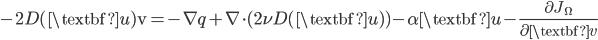 \displaystyle{ -2D(\textbf{u})\text{v} = -\nabla q + \nabla \cdot (2\nu D(\textbf{u})) -\alpha\textbf{u} - \frac{\partial J_{\Omega}}{\partial\textbf{v}} }