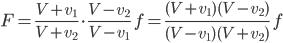 \displaystyle{ F = \frac{V+v_1}{V+v_2} \cdot \frac{V-v_2}{V-v_1} \ f = \frac{(V+v_1)(V-v_2)}{(V-v_1)(V+v_2)} \ f }