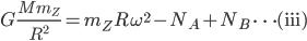 \displaystyle{ G \frac{M m_Z}{R^2} = m_Z R \omega^2 - N_A + N_B } \ \cdots (\mathrm{iii})