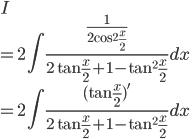 \displaystyle{ I \\= 2\int \frac{\frac{1}{2\cos^2 \frac{x}{2}}}{2\tan \frac{x}{2}+ 1 - \tan^2\frac{x}{2}}dx \\= 2\int \frac{(\tan \frac{x}{2})'}{2\tan \frac{x}{2}+ 1 - \tan^2\frac{x}{2}}dx }