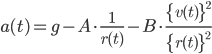 \displaystyle{ a(t) = g - A \cdot \frac{1}{r(t)} - B \cdot \frac{ \{ v(t) \}^2 }{ \{ r(t) \}^2 } }