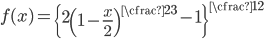 \displaystyle{ f(x) = \left\{ 2 \left( 1 - \frac{x}{2} \right)^{\cfrac{2}{3}} - 1 \right\}^{\cfrac{1}{2}} }