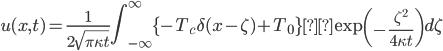 \displaystyle{ u(x, t) = \frac{1}{2\sqrt{\pi \kappa t}} \int_{-\infty}^{\infty} \{ -T_c \delta(x - \zeta) + T_0 \}\exp\left(-\frac{\zeta^2}{4\kappa t}\right) d\zeta }