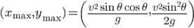 \displaystyle{(x_{\rm max},y_{\rm max})=\left({{v^2\sin\theta\cos\theta}\over{g}},{{v^2\sin^2\theta}\over{2g}}\right)}