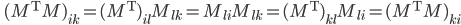 \displaystyle{\ (M^{\rm T}M)_{ik}=(M^{\rm T})_{il}M_{lk}=M_{li}M_{lk}=(M^{\rm T})_{kl}M_{li}=(M^{\rm T}M)_{ki}}