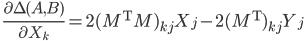 \displaystyle{\ \frac{\partial\Delta(A,B)}{\partial X_k} = 2(M^{\rm T}M)_{kj}X_j-2 (M^{\rm T} )_{kj} Y_j}