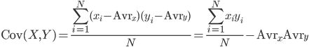 \displaystyle{\ {\rm Cov}(X,Y)=\frac{\sum_{i=1}^N(x_i-{\rm Avr}_x)(y_i-{\rm Avr}_y)}{N}=\frac{\sum_{i=1}^N x_i y_i}{N}-{\rm Avr}_x{\rm Avr}_y}