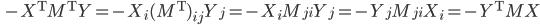 \displaystyle{\ -X^{\rm T}M^{\rm T}Y=-X_i(M^{\rm T})_{ij}Y_j=-X_iM_{ji}Y_j=-Y_jM_{ji}X_i=-Y^{\rm T}MX}