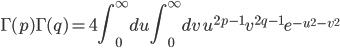 \displaystyle{\Gamma(p)\Gamma(q) =4\int_0^\infty du\int_0^\infty dv \,u^{2p-1}v^{2q-1}e^{-u^2-v^2}}