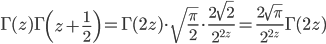 \displaystyle{\Gamma(z)\Gamma\left(z+\frac12\right) =\Gamma(2z)\cdot\sqrt{\frac{\pi}{2}}\cdot\frac{2\sqrt{2}}{2^{2z}}=\frac{2\sqrt{\pi}}{2^{2z}}\Gamma(2z) }