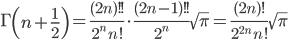 \displaystyle{\Gamma\left(n+\frac{1}{2}\right)=\frac{(2n)!!}{2^n\,n!}\cdot\frac{(2n-1)!!}{2^{n}}\sqrt{\pi}=\frac{(2n)!}{2^{2n}\,n!}\sqrt{\pi}}