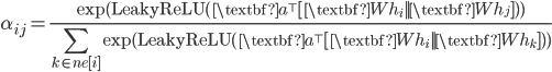 \displaystyle{\alpha_{ij}=\frac{\exp(\text{LeakyReLU}(\textbf{a}^\top[\textbf{W}h_i||\textbf{W}h_j]))}{\sum_{k\in ne[i]} \exp(\text{LeakyReLU}(\textbf{a}^\top[\textbf{W}h_i||\textbf{W}h_k]))}}