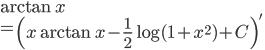 \displaystyle{\arctan x  \\= \left(x\arctan x -\frac{1}{2}\log(1+x^2) + C\right)'}