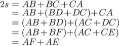 \displaystyle{\begin{align} 2s &= AB + BC + CA \\  &= AB + (BD + DC )+ CA \\ &= (AB + BD) + (AC + DC) \\ &= (AB + BF) + (AC + CE) \\ &= AF + AE \end{align}}