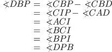 \displaystyle{\begin{align}\angle DBP &= \angle CBP - \angle CBD \\ &= \angle CIP - \angle CAD \\ &= \angle ACI \\ &= \angle BCI  \\ &= \angle BPI \\ &= \angle DPB \end{align}}