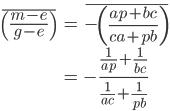 \displaystyle{\begin{align}\overline{\left(\frac{m-e}{g-e}\right)} &= \overline{-\left(\frac{ap+bc}{ca+pb}\right)}\\&= -\frac{\frac{1}{ap}+\frac{1}{bc}}{\frac{1}{ac}+ \frac{1}{pb}}\end{align}}