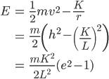 \displaystyle{\begin{align}E  &= \frac{1}{2}mv^2 - \frac{K}{r}\\ &= \frac{m}{2}\left(h^2 -  \left(\frac{K}{L}\right)^2\right)\\ &= \frac{mK^2}{2L^2}(e^2 -1)\end{align}}