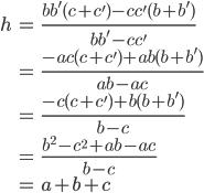 \displaystyle{\begin{align}h &= \frac{bb'(c+c')-cc'(b+b')}{bb'- cc'}\\ &= \frac{-ac(c+c')+ab(b+b')}{ab-ac}\\ &=  \frac{-c(c+c')+b(b+b')}{b-c}\\ &=  \frac{b^2-c^2+ab-ac}{b-c}\\ &= a+b+c \end{align}}