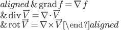 \displaystyle{\begin{aligned}&{\rm grad}\ {f}=\nabla\,f\\&{\rm div}\ \vec{V}=\nabla\cdot\vec{V}\\&{\rm rot}\ \vec{V}=\nabla\times \vec{V}\end{aligned}}