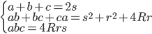 \displaystyle{\begin{cases} a+ b + c = 2s \\ ab + bc + ca = s^2 + r^2 + 4Rr\\ abc = 4Rrs \end{cases}}
