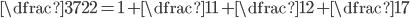 \displaystyle{\dfrac{37}{22} = 1+ \dfrac{1}{1+\dfrac{1}{2 + \dfrac{1}{7}}}}