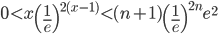 \displaystyle{\displaystyle{ 0< x\left(\frac{1}{e}\right)^{2(x-1)}< (n+1)\left(\frac{1}{e} \right)^{2n}e^2} }