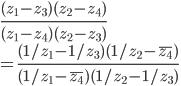 \displaystyle{\frac{(z_1-z_3)(z_2-z_4)}{(z_1-z_4)(z_2-z_3)} \\ = \frac{(1/z_1-1/z_3)(1/z_2-\overline{z_4})}{(1/z_1-\overline{z_4})(1/z_2-1/z_3)} }