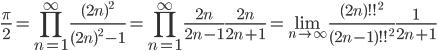 \displaystyle{\frac{\pi}{2}=\prod_{n=1}^\infty\frac{(2n)^2}{(2n)^2-1}=\prod_{n=1}^\infty\frac{2n}{2n-1}\frac{2n}{2n+1}=\lim_{n\to\infty}\frac{(2n)!!^2}{(2n-1)!!^2}\frac{1}{2n+1}}
