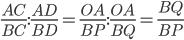 \displaystyle{\frac{AC}{BC}: \frac{AD}{BD} = \frac{OA}{BP}:   \frac{OA}{BQ}=\frac{BQ}{BP} }