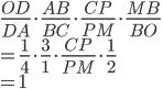 \displaystyle{\frac{OD}{DA} \cdot \frac{AB}{BC} \cdot \frac{CP}{PM}\cdot \frac{MB}{BO} \\ = \frac{1}{4} \cdot \frac{3}{1}\cdot \frac{CP}{PM} \cdot \frac{1}{2} \\ =1 }