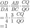 \displaystyle{\frac{OD}{DA} \cdot \frac{AB}{BC}\cdot \frac{CQ}{QO} \\ = \frac{1}{4} \cdot \frac{3}{1}\cdot \frac{CQ}{QO}\\ =1 }