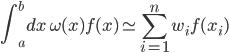 \displaystyle{\int_a^b dx\,\omega(x) f(x) \simeq \sum_{i=1}^n w_i f(x_i)}