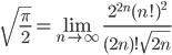 \displaystyle{\sqrt{\frac{\pi}{2}} =\lim_{n\to\infty}\,\frac{2^{2n}(n!)^2}{(2n)!\sqrt{2n}}}