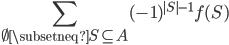 \displaystyle{\sum_{\emptyset \subsetneq S \subseteq A} (-1)^{|S|-1} f(S)}