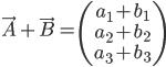 \displaystyle{\vec{A}+\vec{B}=\left(\begin{array}{c} a_1+b_1 \\ a_2+b_2 \\ a_3+b_3 \end{array}\right)}