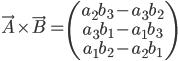 \displaystyle{\vec{A}\times\vec{B}= \left(\begin{array}{c} a_2b_3-a_3b_2 \\ a_3b_1-a_1b_3 \\ a_1b_2-a_2b_1 \end{array}\right) }
