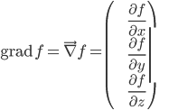 \displaystyle{{\rm grad}\ f=\vec{\nabla}f=\left(\begin{array}{c} \frac{\partial f}{\partial x} \\ \frac{\partial f}{\partial y} \\ \frac{\partial f}{\partial z} \end{array}\right)}