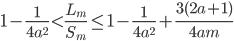 \displaystyle{1 - \frac{1}{4a^2}< \frac{L_m}{S_m} \leq  1 - \frac{1}{4a^2} + \frac{3(2a+1)}{4am}}