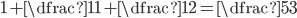 \displaystyle{1+ \dfrac{1}{1+\dfrac{1}{2 }} = \dfrac{5}{3}}