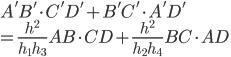\displaystyle{A'B'\cdot C'D' + B'C' \cdot A'D' \\ = \frac{h^2}{h_1h_3}AB\cdot CD + \frac{h^2}{h_2h_4}BC \cdot AD}