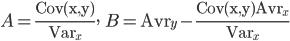 \displaystyle{A=\frac{{\rm Cov(x,y)}}{{\rm Var}_x}, \qquad B={\rm Avr}_y-\frac{{\rm Cov(x,y)}{\rm Avr}_x}{{\rm Var}_x}}