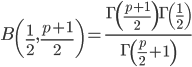 \displaystyle{B\left(\frac{1}{2},\frac{p+1}{2}\right)=\frac{\Gamma\left(\frac{p+1}{2}\right)\Gamma\left(\frac{1}{2}\right)}{\Gamma\left(\frac{p}{2}+1\right)} }