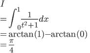 \displaystyle{I \\=\int_{0}^{1}\frac{1}{t^2+1}dx \\=\arctan(1)- \arctan(0) \\= \frac{\pi}{4}}